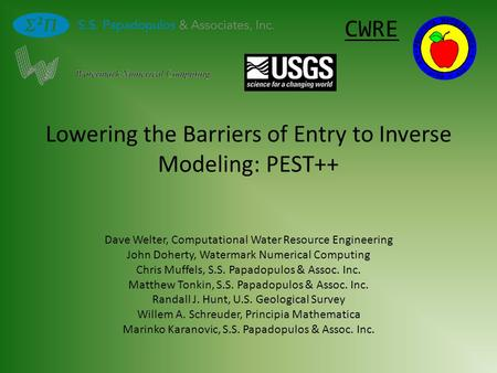 Lowering the Barriers of Entry to Inverse Modeling: PEST++ Dave Welter, Computational Water Resource Engineering John Doherty, Watermark Numerical Computing.