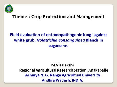 Field evaluation of entomopathogenic fungi against white grub, Holotrichia consanguinea Blanch in sugarcane. M.Visalakshi Regional Agricultural Research.