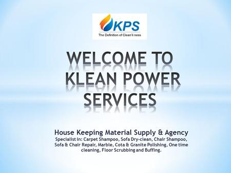House Keeping Material Supply & Agency Specialist in: Carpet Shampoo, Sofa Dry-clean, Chair Shampoo, Sofa & Chair Repair, Marble, Cota & Granite Polishing,