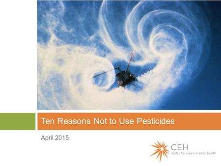 April 2015 Ten Reasons Not to Use Pesticides. 1. Pesticides don't solve pest problems.