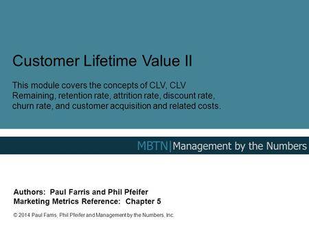 Customer Lifetime Value II This module covers the concepts of CLV, CLV Remaining, retention rate, attrition rate, discount rate, churn rate, and customer.