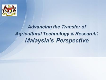 Advancing the Transfer of <strong>Agricultural</strong> Technology & Research : Malaysia's Perspective.