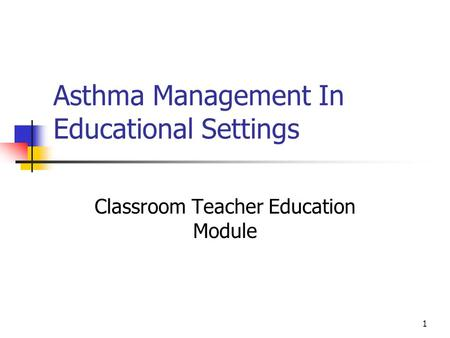 1 Asthma Management In Educational Settings Classroom Teacher Education Module.
