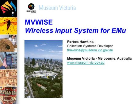 MVWISE Wireless Input System for EMu Forbes Hawkins Collection Systems Developer Museum Victoria - Melbourne, Australia