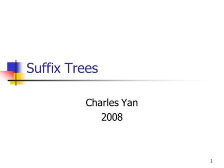 1 Suffix Trees Charles Yan 2008. 2 Suffix Trees: Motivations Substring problem: One is given a text T of length m. After O (m) preprocessing time, one.