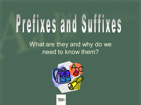 What are they and why do we need to know them?. Prefix - beginning Root – main word Suffix - ending.