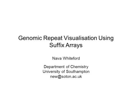 Genomic Repeat Visualisation Using Suffix Arrays Nava Whiteford Department of Chemistry University of Southampton