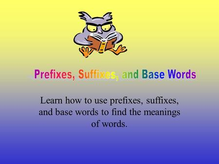 Learn how to use prefixes, suffixes, and base words to find the meanings of words.