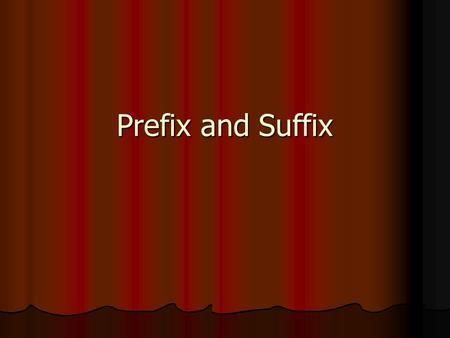 Prefix and Suffix. What is a prefix A beginning that is added to a root word A beginning that is added to a root word For example: For example: Purpose.