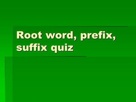 Root word, prefix, suffix quiz