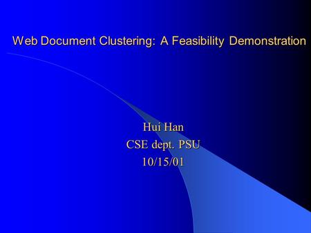 Web Document Clustering: A Feasibility Demonstration Hui Han CSE dept. PSU 10/15/01.