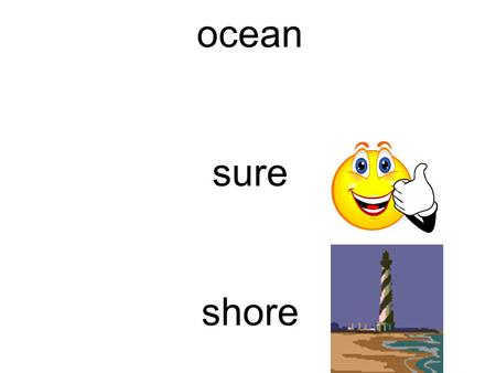 Ocean sure shore. USEFUL SYLLABLES CHART tiontialtious ciancialcious sionssionxious tientcient /sh/