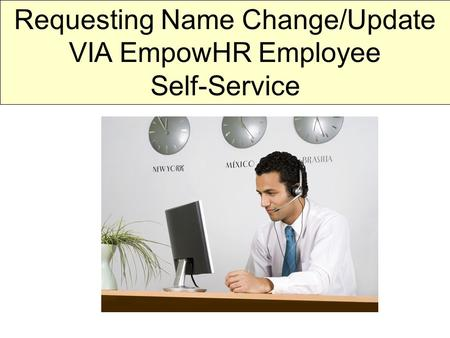 Requesting Name Change/Update VIA EmpowHR Employee Self-Service.