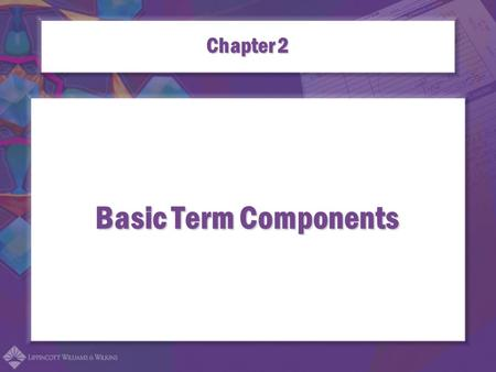 Basic Term Components Chapter 2. Origins of Medical Terms  Most medical terms have Greek or Latin origins  Most diagnostic and surgical terms have Greek.