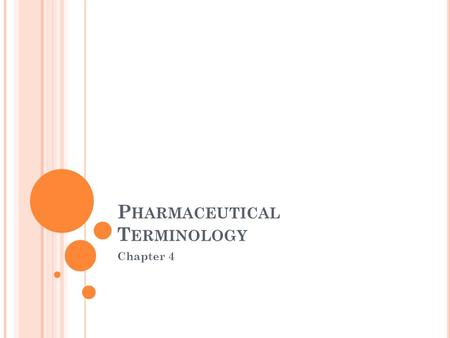 P HARMACEUTICAL T ERMINOLOGY Chapter 4. T ERMINOLOGY Medicine has a language of its own, and its vocabulary includes terms built from Greek and Latin.