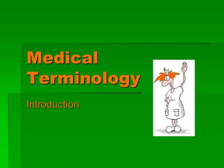 Medical Terminology Introduction.  Medical language  Majority of terms are based in Latin or Greek  Ex: herpes – based on the Greek work herpo meaning.
