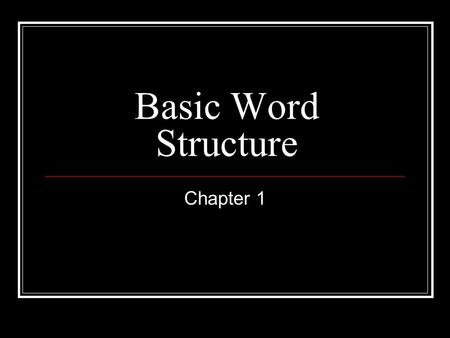 Basic Word Structure Chapter 1.