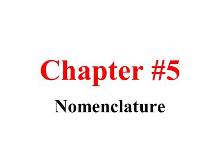 Chapter #5 Nomenclature. CHAPTER #5 CONTENTS 5.1 Sugar and Salt 5.2 Compound Composition 5.3 Chemical Formulas 5.4 Molecular substances 5.5 Ionic Formulas.