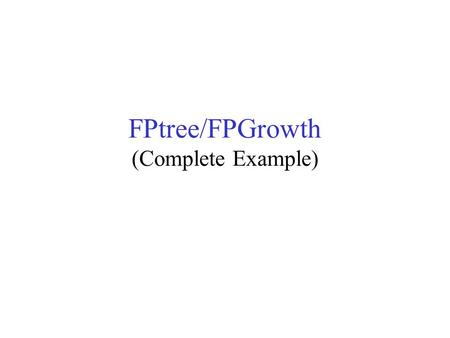 FPtree/FPGrowth (Complete Example). First scan – determine frequent 1- itemsets, then build header B8 A7 C7 D5 E3.