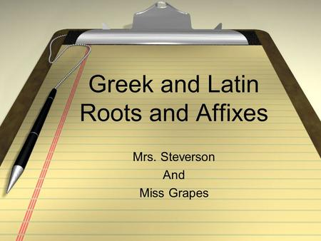 Greek and Latin Roots and Affixes Mrs. Steverson And Miss Grapes.
