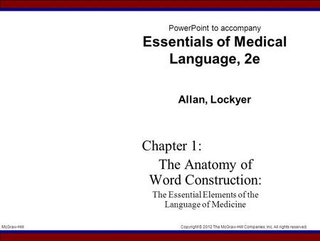 Copyright © 2012 The McGraw-Hill Companies, Inc. All rights reserved.McGraw-Hill PowerPoint to accompany Essentials of Medical Language, 2e Allan, Lockyer.
