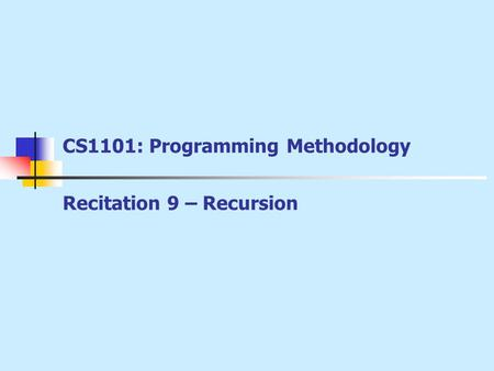 CS1101: Programming Methodology Recitation 9 – Recursion.