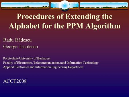 Procedures of Extending the Alphabet for the PPM Algorithm Radu Rădescu George Liculescu Polytechnic University of Bucharest Faculty of Electronics, Telecommunications.