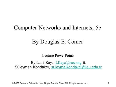 © 2009 Pearson Education Inc., Upper Saddle River, NJ. All rights reserved.1 Computer Networks and Internets, 5e By Douglas E. Comer Lecture PowerPoints.