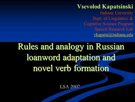 Rules and analogy in Russian loanword adaptation and novel verb formation Vsevolod Kapatsinski Indiana University Dept. of Linguistics & Cognitive Science.