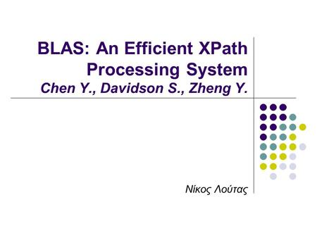 BLAS: An Efficient XPath Processing System Chen Y., Davidson S., Zheng Y. Νίκος Λούτας.