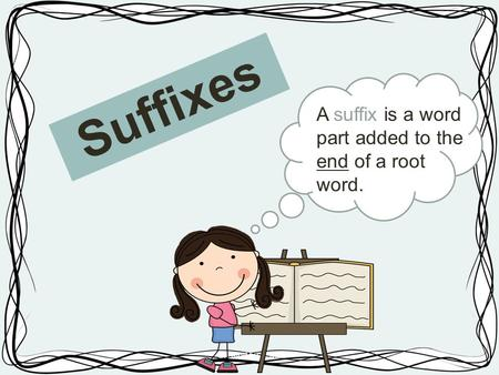Suffixes Created by L. Ma A suffix is a word part added to the end of a root word.