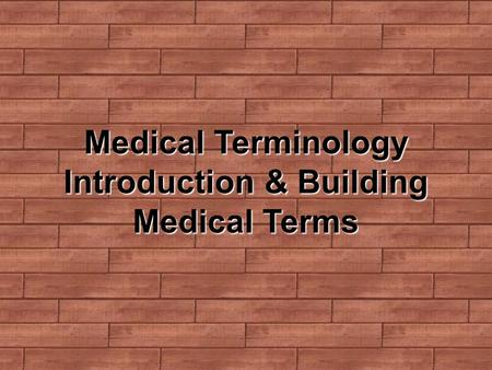 Medical Terminology Introduction & Building Medical Terms.