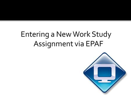 Entering a New Work Study Assignment via EPAF. Under the Employee tab, select Electronic Personnel Action Forms.