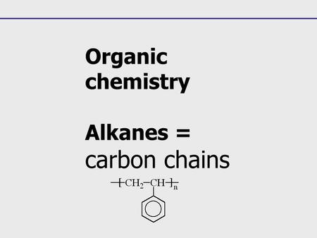 Organic chemistry Alkanes = carbon chains. The name of every organic molecule has 3 parts: 1.The parent name indicates the number of carbons in the.