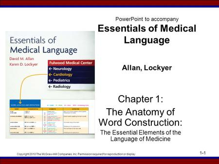 Copyright 2010 The McGraw-Hill Companies, Inc. Permission required for reproduction or display 1-1 PowerPoint to accompany Essentials of Medical Language.