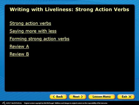 Writing with Liveliness: Strong Action <strong>Verbs</strong> Strong action <strong>verbs</strong> Saying more with less <strong>Forming</strong> strong action <strong>verbs</strong> Review A Review B.