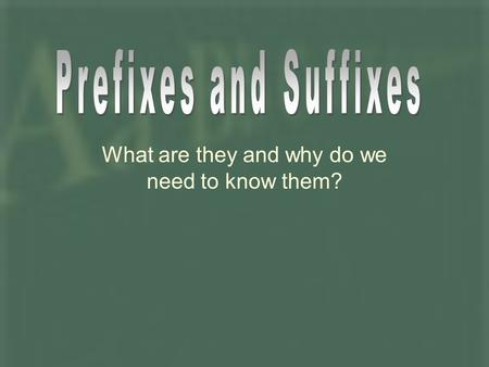 What are they and why do we need to know them?. Prefix - beginning Root – main word Suffix - ending Prefix Root Suffix.