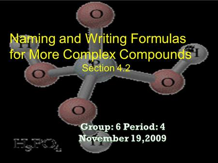 Naming and Writing Formulas for More Complex Compounds Section 4.2.