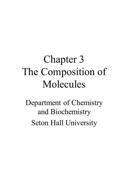 Chapter 3 The Composition of Molecules Department of Chemistry and Biochemistry Seton Hall University.