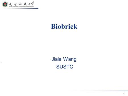 11 Biobrick Jiale Wang SUSTC. 2 Definition What is Biobrick ? BioBrick standard biological parts are DNA sequences of defined structure and function;