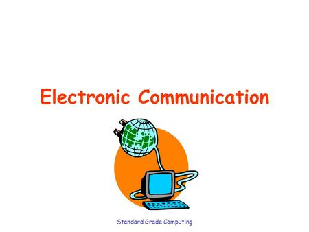 Standard Grade Computing Electronic Communication.