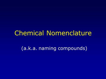 "Chemical Nomenclature (a.k.a. naming compounds). Antoine Lavoisier (1743-1794) "" Father of Modern Chemistry "" Major contributions included –E–Established."