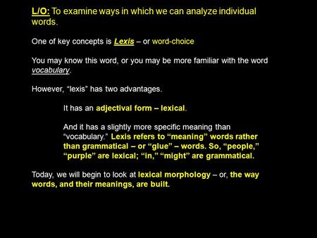 L/O: To examine ways in which we can analyze individual words. One of key concepts is Lexis – or word-choice You may know this word, or you may be more.