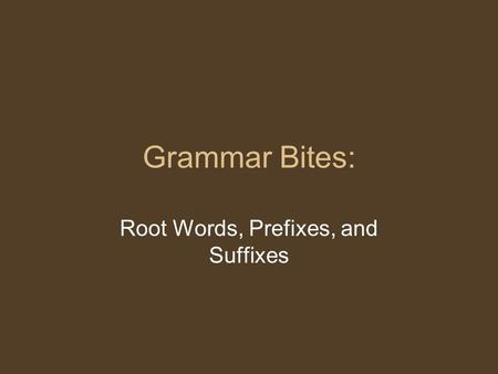 Grammar Bites: Root Words, Prefixes, and Suffixes.