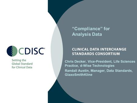 """Compliance"" for Analysis Data Chris Decker, Vice-President, Life Sciences Practice, d-Wise Technologies Randall Austin, Manager, Data Standards, GlaxoSmithKline."