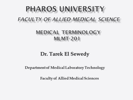 Dr. Tarek El Sewedy Department of Medical Laboratory Technology Faculty of Allied Medical Sciences Faculty of Allied Medical Sciences.