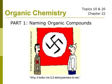 Organic Chemistry Topics 10 & 20 Chapter 22 PART 1: Naming Organic Compounds.