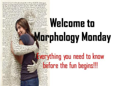 Welcome to Morphology Monday Everything you need to know before the fun begins!!!
