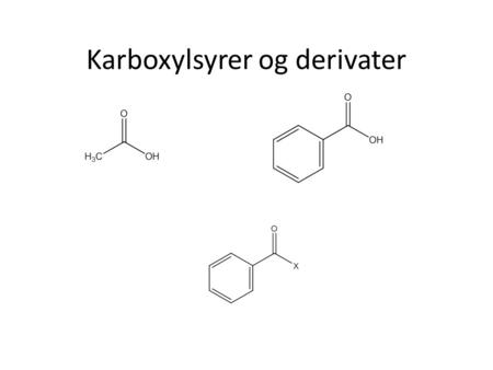 Karboxylsyrer og derivater. Functional groups Acid and esters.