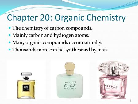 Chapter 20: Organic Chemistry The chemistry of carbon compounds. Mainly carbon and hydrogen atoms. Many organic compounds occur naturally. Thousands more.